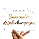 Save water drink champagne - A5 zelfklevende quote