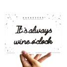 It's always wine o'clock - A5 zelfklevende quote